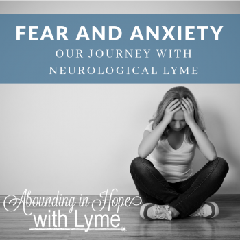 Fear and Anxiety Our Experience with Neurological Lyme Disease
