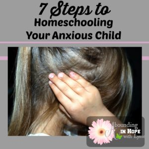 7 Steps to homeschooling Your Anxious Child
